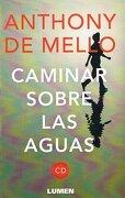 Caminar Sobre las Aguas - Anthony De Mello - Lumen Editorial