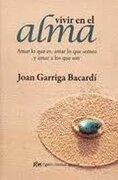 Vivir en el Alma Amar lo que es Amar lo que Somos y Amar a los que son - Joan Garriga Bacardi - Gaia Ediciones
