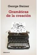 Gramaticas de la Creacion - Steiner George - Debolsillo