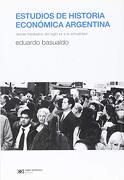 Estudios de Historia Economica Argentina. Desde Mediados del Siglo xx a la Actualidad - Eduardo Basualdo - Siglo Xxi Editores
