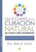 Las 9 Claves de la Curacion Natural del Cancer y Otras Enfermedades - Kelly A. Turner - Gaia Ediciones
