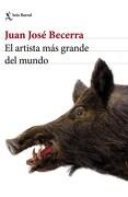 El Artista mas Grande del Mundo - Becerra Juan Jose - Seix Barral