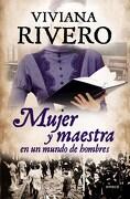Mujer y Maestra en un Mundo de Hombres - Viviana Elena Rivero - Emece