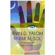 Mirar al Sol: La Superacion del Miedo a la Muerte - Irvin D. Yalom - Emece