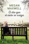 El dia que el Cielo se Caiga - Maxwell Megan - Planeta
