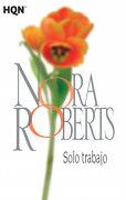 Solo Trabajo - Nora Roberts - Harlequin Iberica