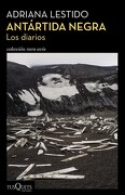Antártida Negra. Los Diarios - ADRIANA LESTIDO - TUSQUETS