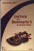 Lectura del Seminario 5 de Jacques Lacan - Jacques-Alain Miller - Paidós Argentina