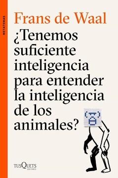 portada Tenemos Suficiente Inteligencia Para Entender la Inteligencia de los Animal