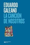 La Cancion de Nosotros - Eduardo Galeano - Siglo Xxi Editores