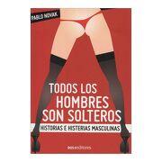 Todos los Hombres son Solteros. Historias e Histerias Masculinas - Pablo Novak - Dos Editores