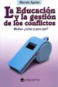 Educacion y la Gestion de los Conflictos, la - AGUILAR MARCELA - CONCEPTO