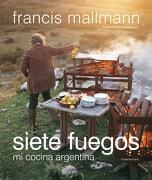 Siete Fuegos. Mi Cocina Argentina - Francis Mallmann - Sudamericana