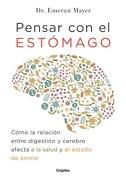 Pensar con el Estomago. Como la Relacion Entre Digestion y Cerebro Afecta a la Salud y el Animo - Emeran Meyer - Grijalbo