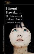 Cielo es Azul la Tierra Blanca - Kawakami Hiromi - Alfaguara
