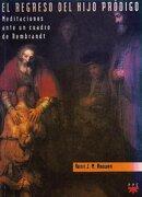 El Regreso del Hijo Pródigo Meitaciones Ante un Cuadro de Rembrandt - Henri J. M. Houwen - Ppc