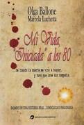 Mi Vida  Iniciada a los 80. Cuando la Muerte me Vino a Buscar - Ballone Olga - De Los Cuatro Vientos Editorial