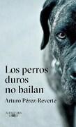 Los Perros Duros no Bailan - Arturo Perez-Reverte - Alfaguara