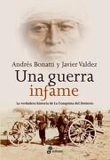 Una Guerra Infame (la Verdadera Historia de la Conquista del Desierto) - AndrÉS Bonatti , Javier Valdez - Edhasa