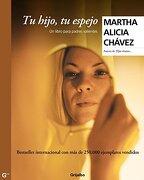 Tu Hijo, tu Espejo - Martha Alicia Chavez - Grijalbo Mondadori