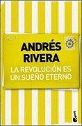Revolucion es un Sueño Eterno - Rivera, Andres - Booket