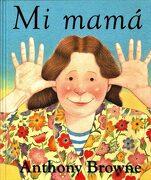 Mi Mama - Anthony Browne - Fondo De Cultura Económica