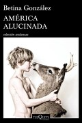 America Alucinada - Betina Gonzalez - Tusquets