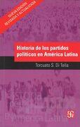 Historia de los Partidos Políticos en América Latina - Torcuato S. Di Tella - Fondo De Cultura Economica