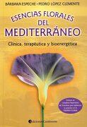Esencias Florales Mediterráneo: Clínica Terapéutica y Bioenergética - Barbara Espeche; Pedro Lopez Clemente - Continente
