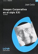 Imagen Corporativa en el Siglo xxi - Joan Costa - La Crujia