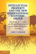 Intellectual Property and the new International Economic Order: Oligopoly, Regulation, and Wealth Redistribution in the Global Knowledge Economy (libro en Inglés) - Sam F. Halabi - Cambridge University Press