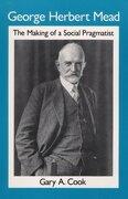 George Herbert Mead: The Making of a Social Pragmatist (libro en inglés) - Gary A. Cook - University Of Illinois Press