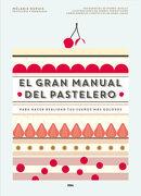 El Gran Manual del Pastelero - Anne Cazor; Melanie Dupuis - Rba Libros