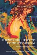 Urban Political Ecology in the Anthropo-Obscene: Interruptions and Possibilities (Questioning Cities) (libro en inglés)