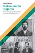 Delincuentes Viajeros. Estafadores , Punguistas y Policias en el Atlantico Sudamericano - Galeano, Diego - Siglo Xxi