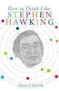 How to Think Like Stephen Hawking (libro en inglés) - Daniel Smith - Michael O Mara Books