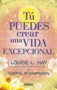 Tu Puedes Crear una Vida Excepcional - Louise L. Hay - Urano