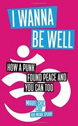 I Wanna be Well: How a Punk Found Peace and you can too (libro en inglés) - Miguel Chen - Simon And Schu Usa