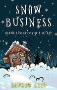Snow Business: Nordic Adventures of a ski rep (libro en inglés)