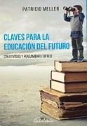 Claves Para la Educación del Futuro. Creatividad y Pensamiento Crítico - Patricio Meller - Catalonia