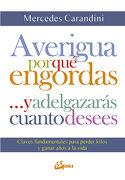 Averigua por qué Engordas-- y Adelgazarás Cuanto Desees: Claves Fundamentales Para Perder Kilos y Ganar Años a la Vida - Mercedes Carandini - Gaia Ediciones