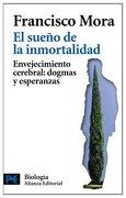 El Sueño de la Inmortalidad: Envejecimiento Cerebral: Dogmas y Esperanzas (el Libro de Bolsillo - Ciencias) - Francisco Mora - Alianza