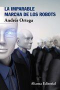 La imparable marcha de los robots - Andrés Ortega - Alianza Editorial