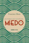 Es Posible una Cultura sin Miedo? - Francisco Mora - Alianza Editorial