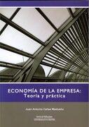 Economía de la Empresa: Teoría y Práctica - Juan Antonio Cañas Madueño - Universidad De Córdoba. Servicio De Publicaciones