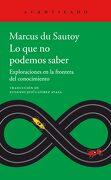Lo que no Podemos Saber: Exploraciones en la Frontera del Conocimiento - Marcus Du Sautoy - Acantilado