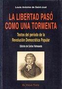 La Libertad Pasó Como una Tormenta: Textos del Período de la Revolución Democrática-Popular - Louis Antoine De Saint-Just - El Viejo Topo