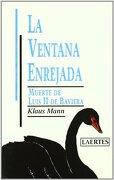La Ventana Enrejada: Muerte de Luis ii de Baviera (Rey de Bastos) - Klaus Mann - Laertes