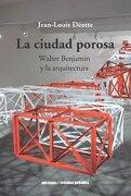 La Ciudad Porosa: Walter Benjamin y la Arquitectura - Jean-Louis Déotte - Metales Pesados