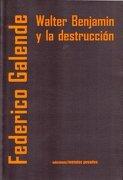 Walter Benjamin y la Destrucción - Federico Galende - Metales pesados